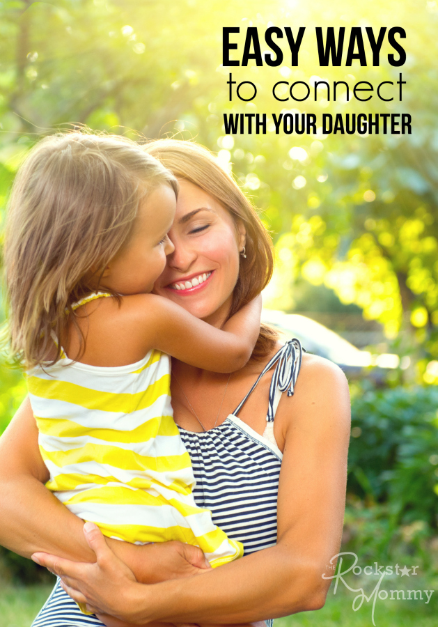 Easy Ways to connect with your Daughter - The Rockstar Mommy