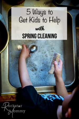 5 Ways to Get Kids to Help with Spring Cleaning - The Rockstar Mommy